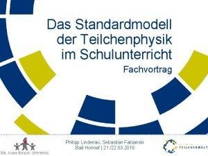 Das Standardmodell der Teilchenphysik im Schulunterricht Fachvortrag Philipp