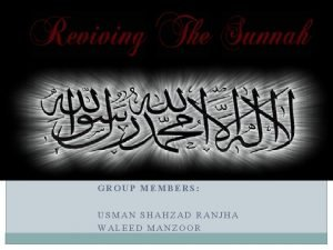 GROUP MEMBERS USMAN SHAHZAD RANJHA WALEED MANZOOR What