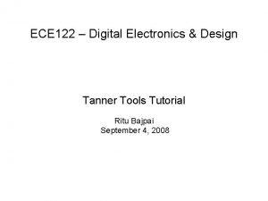 ECE 122 Digital Electronics Design Tanner Tools Tutorial