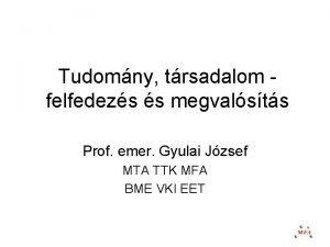 Tudomny trsadalom felfedezs s megvalsts Prof emer Gyulai