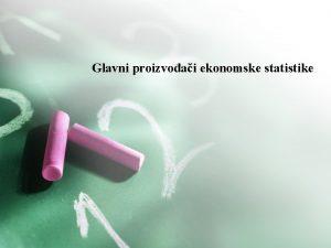 Glavni proizvoai ekonomske statistike Glavni proizvoai ekonomske statistike
