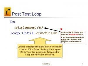 Post Test Loop Do statements Loop Until condition