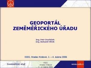GEOPORTL ZEMMICKHO ADU Ing Petr Dvoek Ing Bohumil