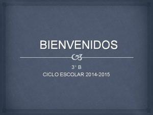 BIENVENIDOS 3 B CICLO ESCOLAR 2014 2015 Regala