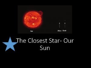 The Closest Star Our Sun History of Our