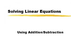 Solving Linear Equations Using AdditionSubtraction Linear Equation z