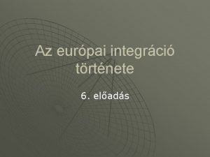 Az eurpai integrci trtnete 6 elads Trsadalmi csoportok