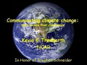 Communicating climate change Some lessons from climategate Kevin