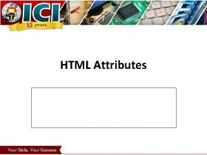 HTML Attributes HTML Attributes Always quote attribute values