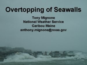 Overtopping of Seawalls Tony Mignone National Weather Service