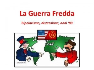 La Guerra Fredda Bipolarismo distensione anni 80 Perch