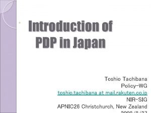 Introduction of PDP in Japan Toshio Tachibana PolicyWG