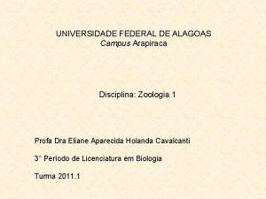 UNIVERSIDADE FEDERAL DE ALAGOAS Campus Arapiraca Disciplina Zoologia