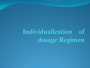 Individualization of dosage Regimen Contents Introduction to Dosage
