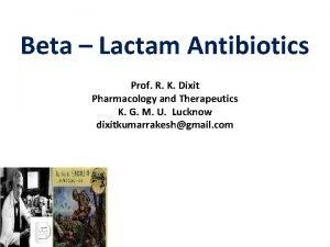Beta Lactam Antibiotics Prof R K Dixit Pharmacology