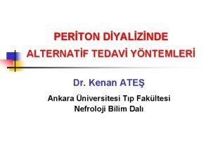 PERTON DYALZNDE ALTERNATF TEDAV YNTEMLER Dr Kenan ATE