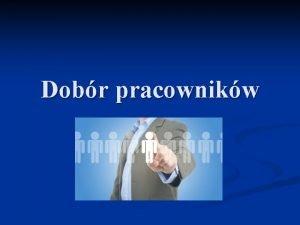 Dobr pracownikw n Dobr to szereg decyzji personalnych