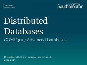 Distributed Databases COMP 3017 Advanced Databases Dr Nicholas