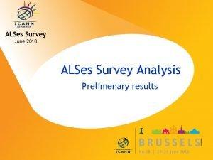 ALSes Survey June 2010 ALSes Survey Analysis Prelimenary