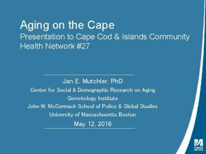 Aging on the Cape Presentation to Cape Cod