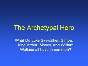 The Archetypal Hero What Do Luke Skywalker Simba