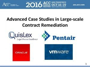 Advanced Case Studies in Largescale Contract Remediation 1