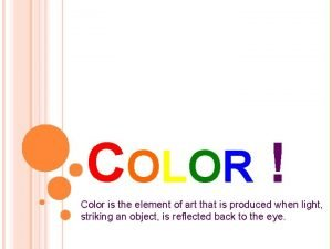 COLOR Color is the element of art that