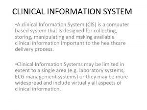 CLINICAL INFORMATION SYSTEM A clinical Information System CIS