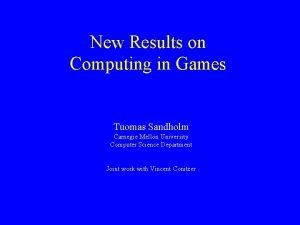 New Results on Computing in Games Tuomas Sandholm