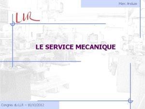 Marc Anduze LE SERVICE MECANIQUE Congres du LLR