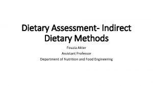 Dietary Assessment Indirect Dietary Methods Fouzia Akter Assistant