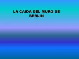 LA CAIDA DEL MURO DE BERLIN 2 puntos
