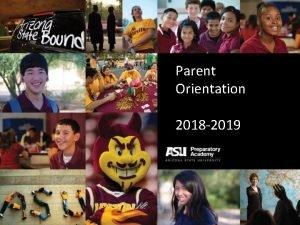 Parent Orientation 2018 2019 Mission ASU Preparatory Academy
