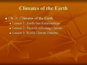 Climates of the Earth n Ch 3 Climates