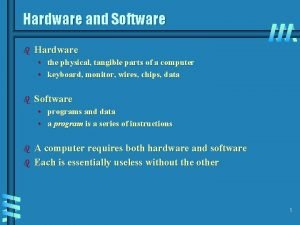 Hardware and Software b Hardware the physical tangible