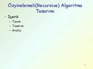 zyinelemeliRecursive Algoritma Tasarm erik Tanm Tasarm Analiz 1