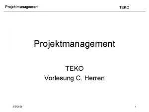 Projektmanagement TEKO Vorlesung C Herren 352021 1 Projektmanagement