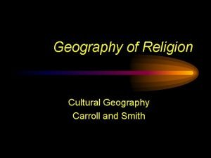 Geography of Religion Cultural Geography Carroll and Smith