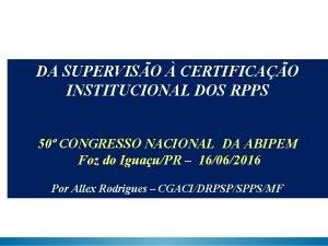 DA SUPERVISO CERTIFICAO INSTITUCIONAL DOS RPPS 50 CONGRESSO