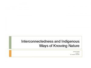 Interconnectedness and Indigenous Ways of Knowing Nature Science