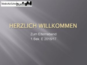 HERZLICH WILLKOMMEN Zum Elternabend 1 Sek E 201617