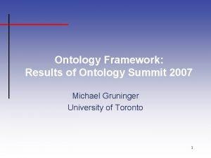 Ontology Framework Results of Ontology Summit 2007 Michael