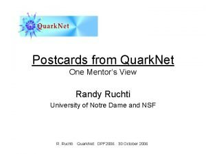 Postcards from Quark Net One Mentors View Randy