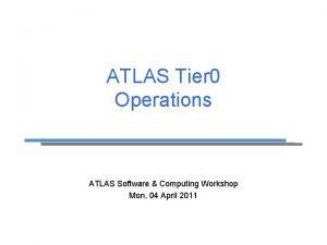 ATLAS Tier 0 Operations ATLAS Software Computing Workshop