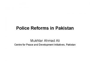 Police Reforms in Pakistan Mukhtar Ahmad Ali Centre