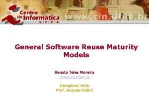 General Software Reuse Maturity Models Renata Teles Moreira