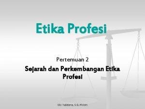 Etika Profesi Pertemuan 2 Sejarah dan Perkembangan Etika