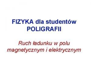 FIZYKA dla studentw POLIGRAFII Ruch adunku w polu