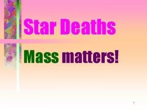 Star Deaths Mass matters 1 Star Deaths Stars