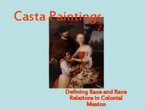 Casta Paintings Defining Race and Race Relations in